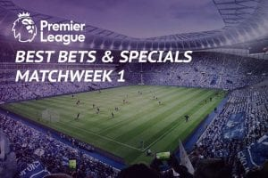 Best bets for EPL Matchweek 1